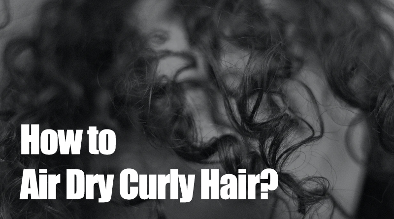 how-to-air-dry-curly-hair