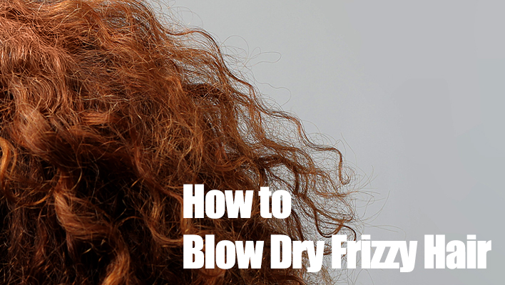 how-to-blow-dry-frizzy-hair