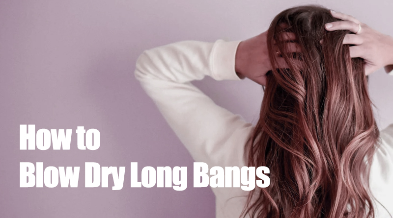 how-to-blow-dry-long-bangs