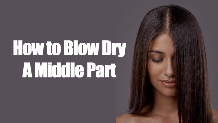 how-to-blow-dry-a-middle-part