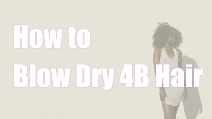 How-to-blow-dry-4B-hair